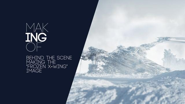 Frozen X-WING : Making Of