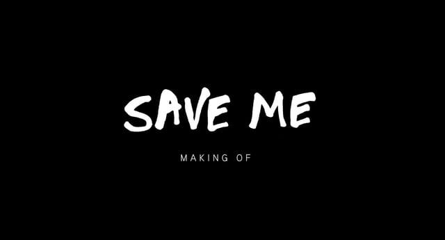 SAVE ME - Making Of